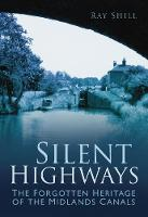 Silent Highways: The Forgotten Heritage of the Midlands Canals (Paperback)
