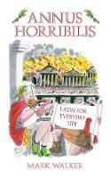 Annus Horribilis: Latin for Everyday Life (Paperback)