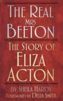 The Real Mrs Beeton: The Story of Eliza Acton (Hardback)
