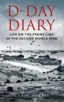 D-Day Diary: Life on the Front Line in the Second World War (Hardback)