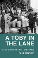 A Toby in the Lane: A History of London's East End Markets (Paperback)