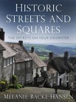 Historic Streets and Squares: The Secrets On Your Doorstep (Hardback)