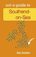 Not a Guide to: Southend on Sea (Paperback)