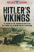 Hitler's Vikings: The History of the Scandinavian Waffen-SS: The Legions, the SS-Wiking and the SS-Nordland (Paperback)