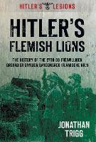 Hitler's Flemish Lions: The History of the SS-Freiwilligan Grenadier Division Langemarck (Flamische Nr. I) (Paperback)