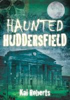 Haunted Huddersfield (Paperback)