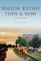 Milton Keynes Then & Now (Hardback)