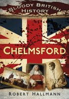 Bloody British History: Chelmsford (Paperback)