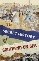 The Secret History of Southend-on-Sea (Paperback)