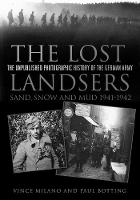 The Lost Landsers: Sand, Snow and Mud 1941-1942: The Unpublished Photographic History of the German Army (Paperback)