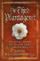 The Third Plantagenet: George, Duke of Clarence, Richard III's Brother (Hardback)