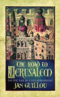 The Road to Jerusalem: The Crusades Trilogy Vol 1 - The Crusades trilogy 1 (Paperback)