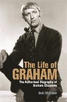 The Life of Graham: The Authorised Biography of Graham Chapman (Paperback)