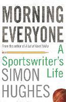 Morning Everyone: A Sportswriter's Life (Paperback)