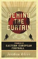 Behind the Curtain: Football in Eastern Europe (Paperback)