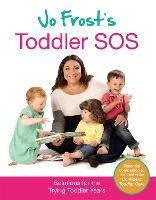 Jo Frost's Toddler SOS: Solutions for the Trying Toddler Years (Hardback)