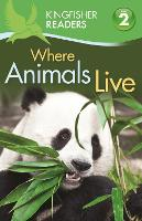 Kingfisher Readers: Where Animals Live (Level 2: Beginning to Read Alone) - Kingfisher Readers (Paperback)