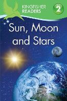 Kingfisher Readers: Sun, Moon and Stars (Level 2: Beginning to Read Alone) - Kingfisher Readers (Paperback)