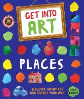 Get Into Art: Places: Discover great art and create your own! - Get Into Art (Paperback)