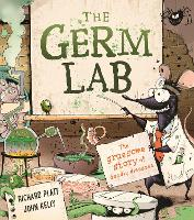 The Germ Lab: The Gruesome Story of Deadly Diseases (Hardback)