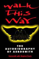 Walk This Way: The Autobiography Of Aerosmith (Paperback)