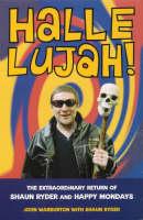 Hallelujah!: The Extraordinary Return of Shaun Ryder and Happy Mondays (Paperback)