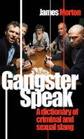 Gangster Speak: A Dictionary of Criminal and Sexual Slang (Paperback)