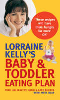 Lorraine Kelly's Baby and Toddler Eating Plan: Over 100 Healthy, Quick and Easy Recipes (Paperback)