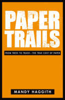 Paper Trails: From Trees to Trash - The True Cost of Paper (Paperback)