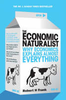The Economic Naturalist: Why Economics Explains Almost Everything (Paperback)