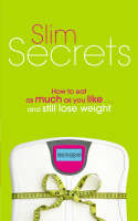 Slim Secrets: How to eat as much as you like and still lose weight (Paperback)