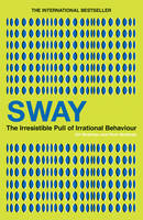 Sway: The Irresistible Pull of Irrational Behaviour (Paperback)