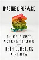 Imagine It Forward: Courage, Creativity, and the Power of Change (Hardback)