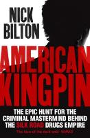 American Kingpin: The Epic Hunt for the Criminal Mastermind Behind the Silk Road Drugs Empire (Hardback)