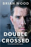 Double Crossed: A Code of Honour, A Complete Betrayal (Hardback)