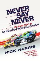 Never Say Never: 70 Years of MotoGP (Hardback)