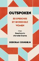 Outspoken: 50 Speeches by Incredible Women from Boudicca to Michelle Obama (Hardback)
