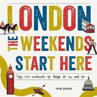 London, The Weekends Start Here: Fifty-two Weekends of Things to See and Do (Hardback)