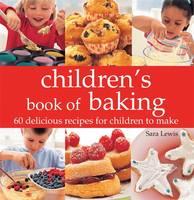 Kids' Baking: Over 60 Delicious Recipes for Children to Make (Hardback)
