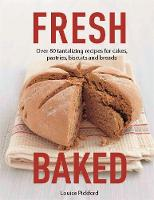 Fresh Baked: Over 80 tantalizing recipes for cakes, pastries, biscuits and breads - Fresh (Paperback)