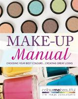 Colour Me Beautiful Make-up Manual: Choosing your best colours, creating great looks - Colour Me Beautiful (Hardback)