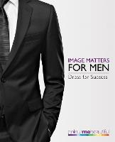Colour Me Beautiful Image Matters for Men: How to dress for success! - Colour Me Beautiful (Paperback)