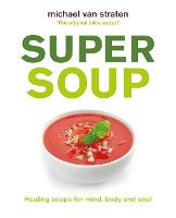 Super Soup: Healing soups for mind, body and soul (Paperback)