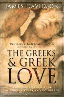 The Greeks And Greek Love: A Radical Reappraisal of Homosexuality In Ancient Greece (Paperback)