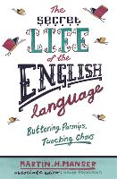 The Secret Life of the English Language: Buttering Parsnips and Twocking Chavs (Paperback)