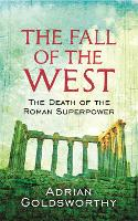 The Fall Of The West: The Death Of The Roman Superpower (Paperback)