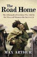 The Road Home: The Aftermath of the Great War Told by the Men and Women Who Survived It (Paperback)