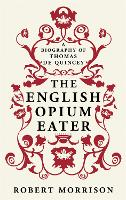 The English Opium-Eater: A Biography of Thomas De Quincey (Paperback)