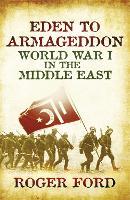 Eden To Armageddon: World War I The Middle East (Paperback)