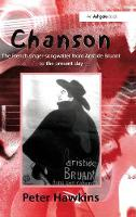 Chanson: The French Singer-Songwriter from Aristide Bruant to the Present Day - Ashgate Popular and Folk Music Series (Hardback)